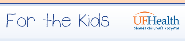For the Kids, UF Health Shands Children's Hospital eNewsletter