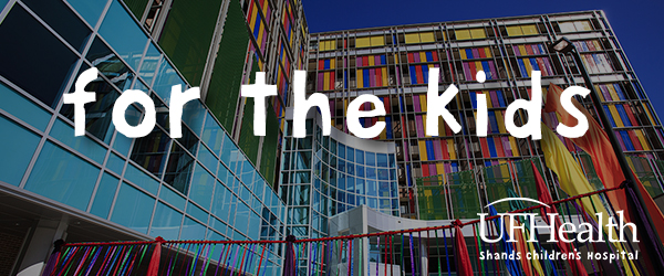 For the Kids, UF Health Shands Children's Hospital Monthly eNewsletter